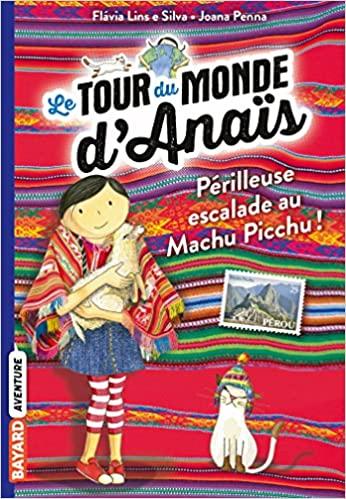 Livre Le tour du monde d'Anaïs - A l'assaut du Machu Picchu !