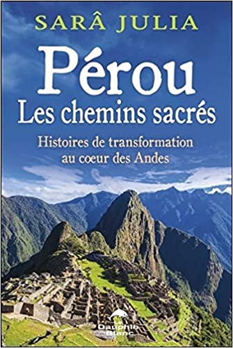 Livre Pérou, Les Chemins Sacrés - Histoires De Transformation Au Coeur Des Andes